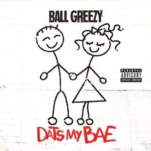 Download lagu Ball Greezy Dats My Bae (6.9 MB) MP3