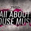 Ranz - All about house music