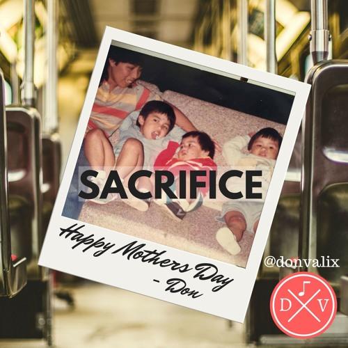 Sacrifice (Mothers Day Track) - Don Valix ft L. Lúzido