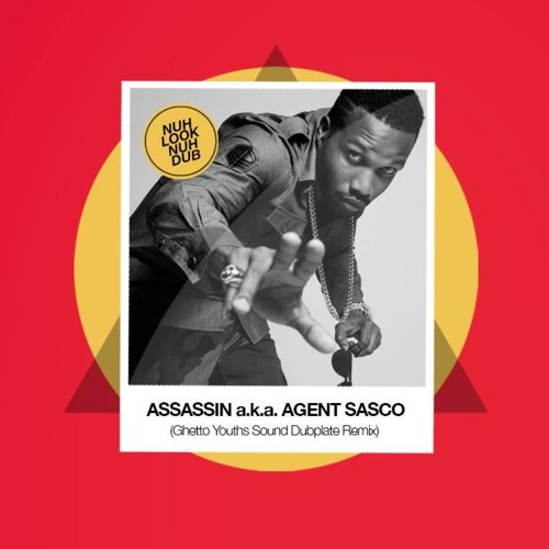 Agent Sasco a k a  Assassin - Nah Look Nuh Dub Remix