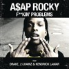 ASAP ROCKY Feat. Drake, Kendrick Lamar, 2Chainz - Fuckin' Problems