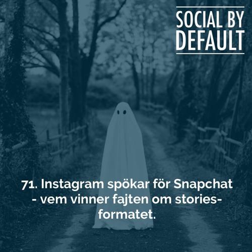 71. Instagram spökar för Snapchat - vem vinner fajten om Stories-formatet?