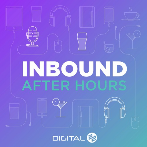 Inbound After Hours Podcast - Episode 2 - Why isn't everyone using social media ads?