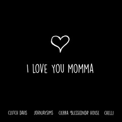 I Love You Momma (Prod. Yondo) (With: Jay Sims, Cierra BlessedNDa House, and Chelli)