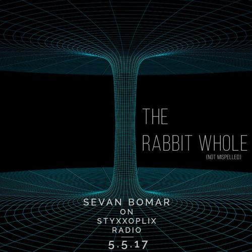 THE RABBIT WHOLE - SEVAN ON STYXXOPLIX RADIO - 5-5-2017