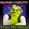 Come On Shrek (Smash Mouth + Dexy's Midnight Runners)
