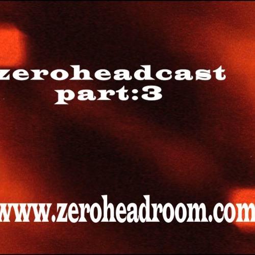 Zeroheadcast 3