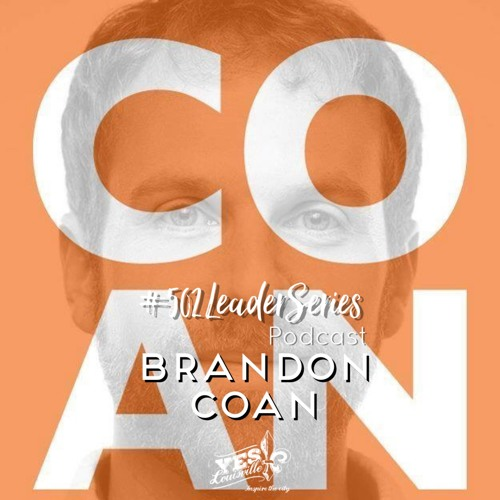 #502LeaderSeries Episode 33: Brandon Coan | Louisville Metro 8 District Councilman | Lawyer