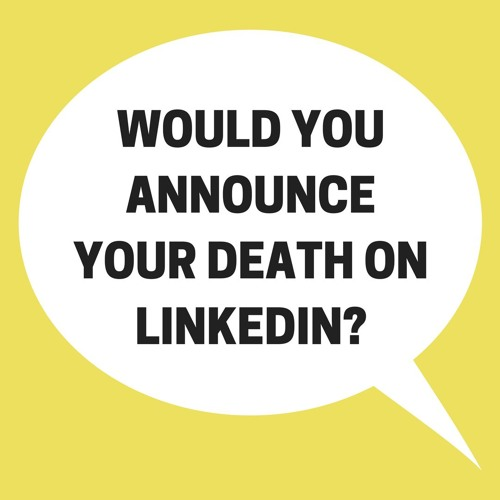 Would You Announce Your Death On LinkedIn?
