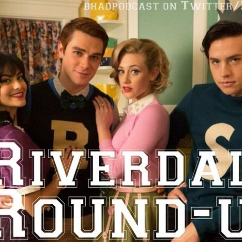 BHADPodcast Presents: Riverdale Roundup