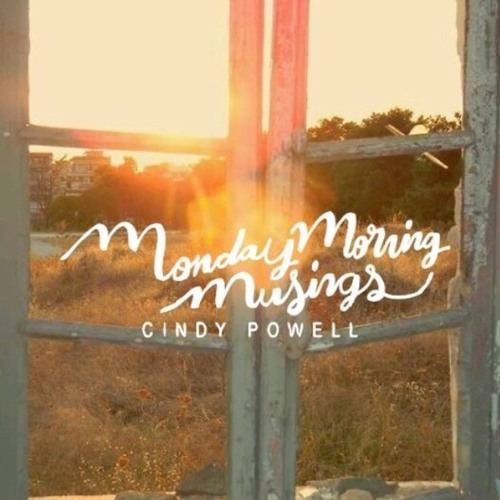 """Monday Morning Musings: """"Love that Never Fails"""""""