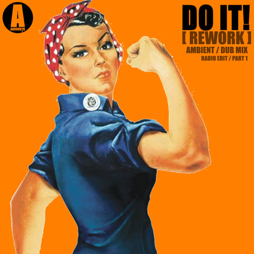 DO IT! (REWORK. AMBIENT DUB MIX. RADIO EDIT. PART 1)