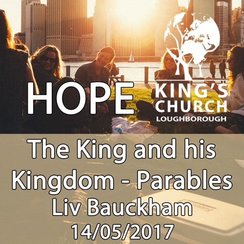 14/05/17 - The King and His Kingdom - HOPE Parables