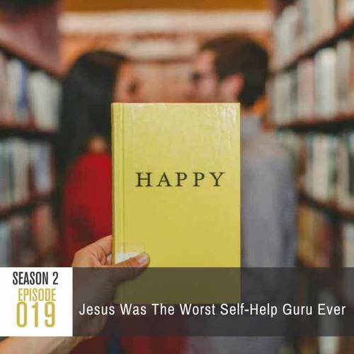 Season 2, Episode 19: Jesus Was the Worst Self-Help Guru Ever