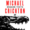 Dragon Teeth, By Michael Crichton, Read by Fred Sanders and Gabra Zackman