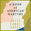 A Book of American Martyrs, By Joyce Carol Oates, Read by Neil Hellegers, Tavia Gilbert, Et al.