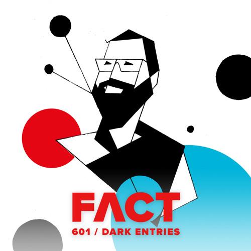 FACT mix 601 - Dark Entries (May '17)