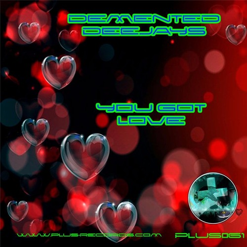 PLUS061 - Demented Deejays - You Got Love *OUT NOW*
