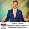 Hypnosis, Personal Transformation and Creating Your Own Mind with Gabriel Kerekes Part One - Ep 34