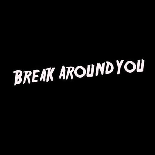 Break Around You