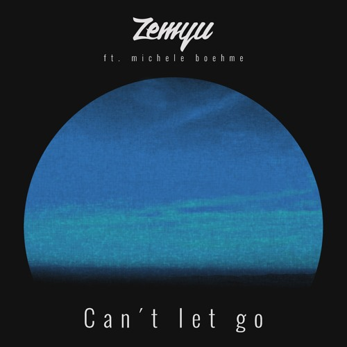 Zemyu - Can´t Let Go (ft. Michele Boehme)