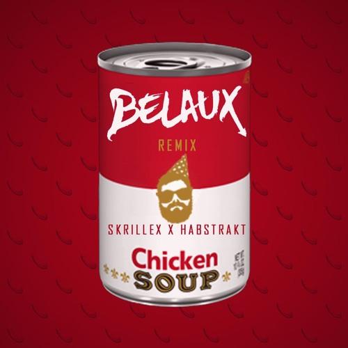Skrillex X HABSTRAKT - Chicken Soup (BeLaux Remix)
