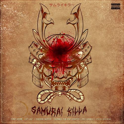 Samurai Killa ft. Tony Gore, St. Laz, Daddie Notch, Skanks, & Mic Handz Prod. by BigBob