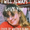 I Will Always Love You- Cover By: Whitney Blake.mp3