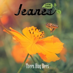 JEANES - Trees Hug Bees (performed by Léa Decan)