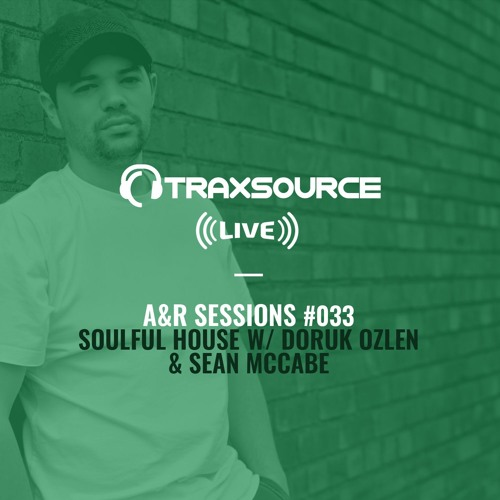 TRAXSOURCE LIVE! A&R Sessions #033 - Soulful House with Doruk Ozlen and Sean McCabe