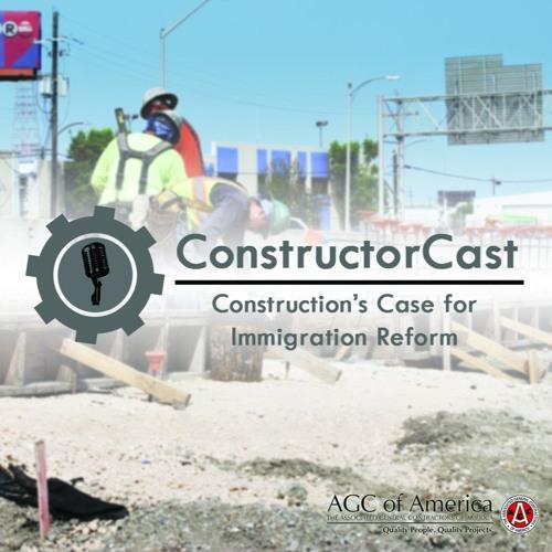 ConstructorCast: Construction's Case for Immigration Reform
