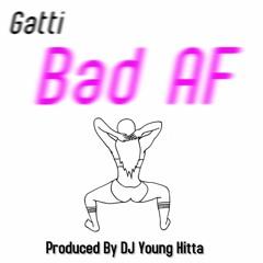 Gatti - Bad AF (Produced By DJ Young Hitta)