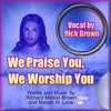 We Praise You We Worship You