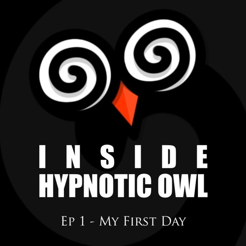 Inside Hypnotic Owl - Ep 1 - My First Day