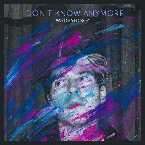Wild Eyed Boy - I Don't Know Anymore