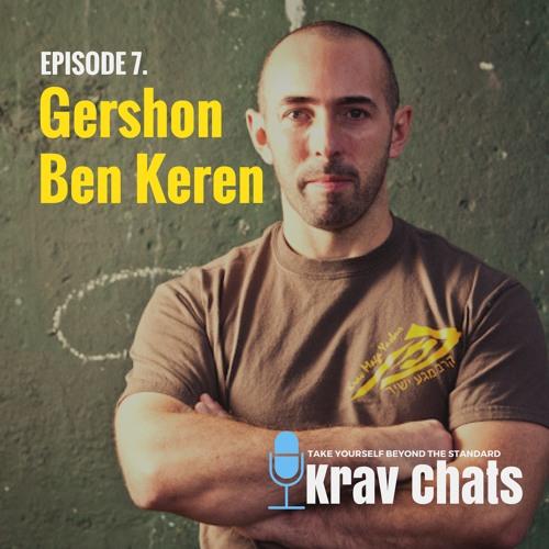Krav Chats Ep.7 - Gershon Ben Keren