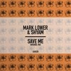 Mark Lower ft. Shyam - Save Me (Original Mix) OUT NOW