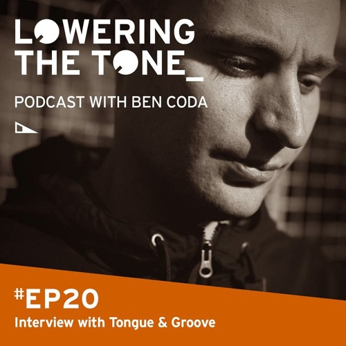 Ben Coda 'Lowering The Tone' Episode 20 (With Tongue & Groove interview)