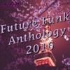 Future Funk Anthology Mix - 2016