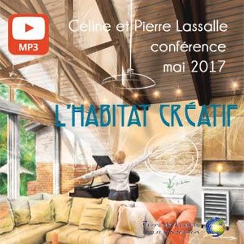 Extrait conférence - L'Habitat Créatif - de Céline et Pierre Lassalle - 13 mai 2017