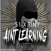 S1 x Tiny Dan x Aint Learning ( The Truth )