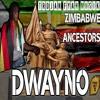 Dwayno - Zimbabwe Ancestors (Trojan Fyah Musik) May 2017
