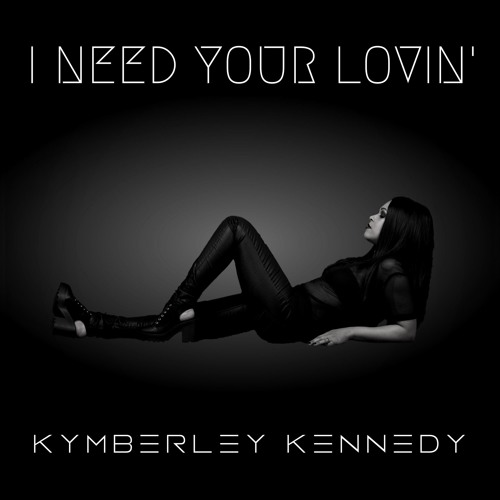 Kymberley Kennedy - I Need Your Lovin'