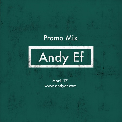 Andy Ef - Promo Mix (April 17)