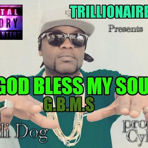 Cedi Dog -- God Bless My Soul (G.B.M.S) Prod By Cyborg. Mp3