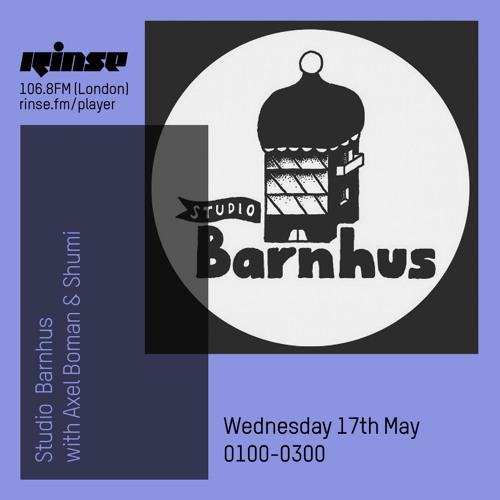 Rinse FM Podcast - Studio Barnhus w/ Axel Boman & Shumi - 17th May 2017