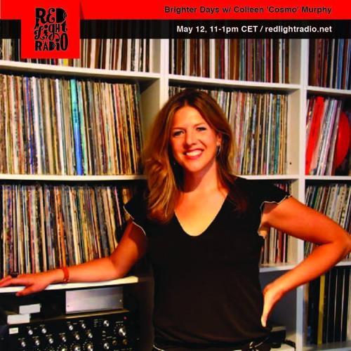 Brighter Days w/ Colleen 'Cosmo' Murphy @ Red Light Radio 12.05.17