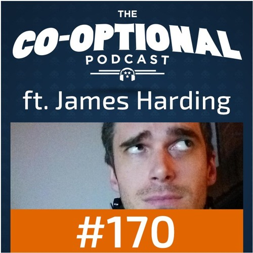 The Co-Optional Podcast Ep. 170 ft. James Harding (Follow2GD) [strong language] - May 18th, 2017