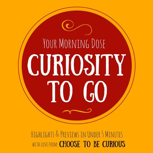Curiosity to Go, Ep. 1: Curiosity and the Writer's Life
