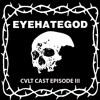 CVLT CAST #3 MIKE IX of EYEHATEGOD